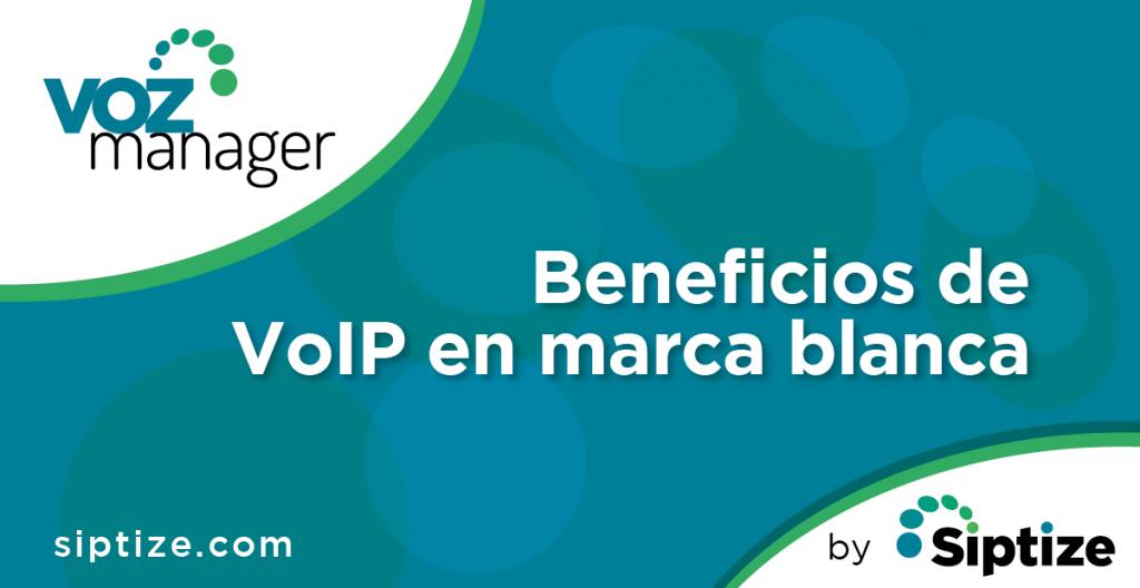 Beneficios de VoIP en marca blanca